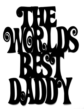 The Worlds Best Daddy LARGE Laser Cut Title