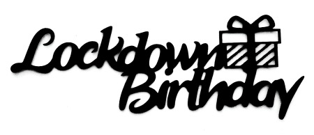 Lockdown Birthday Scrapbooking Laser Cut Title with Present