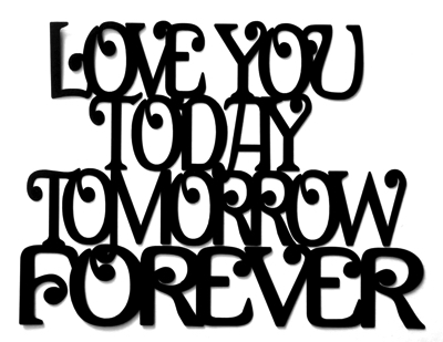 Love You Today Tomorrow Forever Large Laser Cut Title