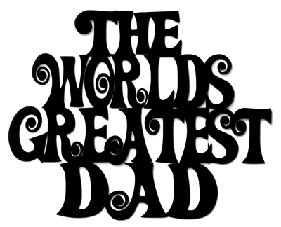 The Worlds Greatest Dad LARGE Laser Cut Title